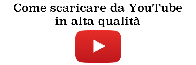 Come scaricare da YouTube in modo semplice e in alta qualità