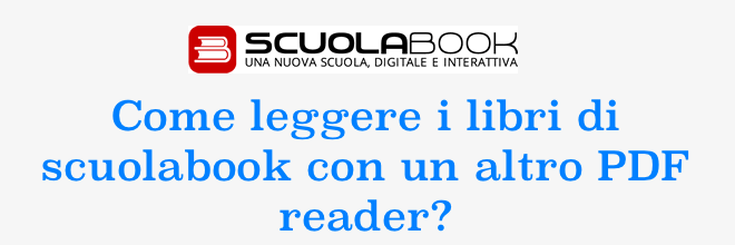 Come leggere i libri di Scuolabook con un altro PDF Reader